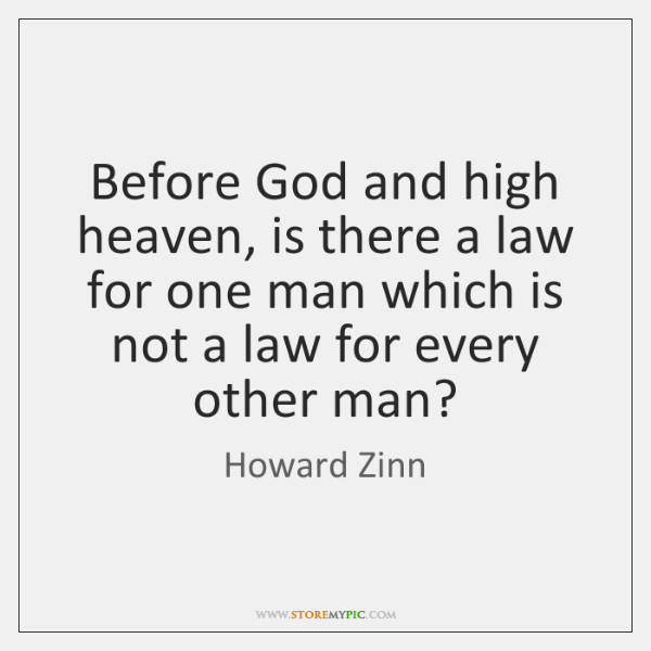 Before God and high heaven, is there a law for one man ...