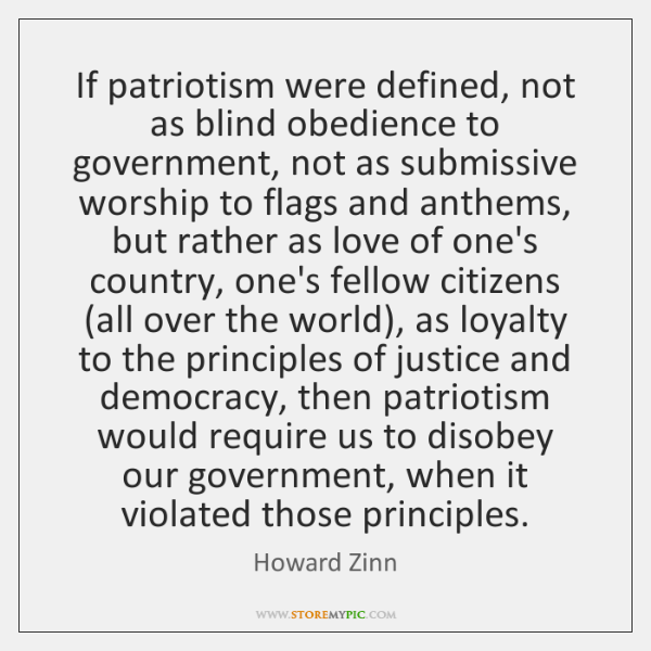 If patriotism were defined, not as blind obedience to government, not as ...