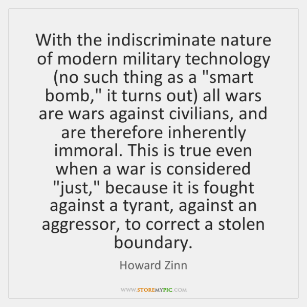 With the indiscriminate nature of modern military technology (no such thing as ...