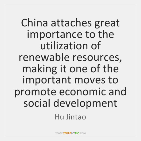 China attaches great importance to the utilization of renewable resources, making it ...