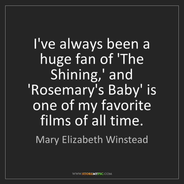 Mary Elizabeth Winstead: I've always been a huge fan of 'The Shining,' and 'Rosemary's...
