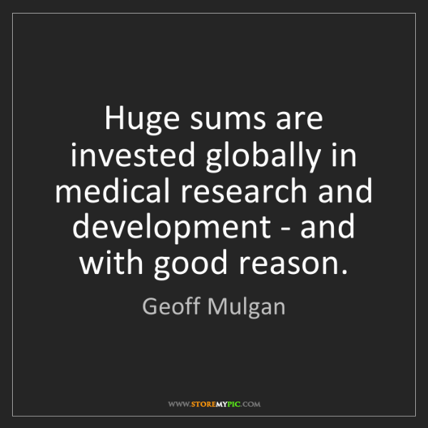 Geoff Mulgan: Huge sums are invested globally in medical research and...