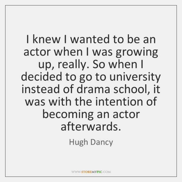 I knew I wanted to be an actor when I was growing ...