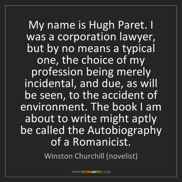 Winston Churchill (novelist): My name is Hugh Paret. I was a corporation lawyer, but...
