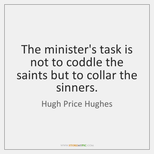 The minister's task is not to coddle the saints but to collar ...