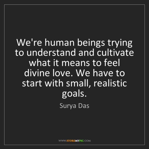 Surya Das: We're human beings trying to understand and cultivate...