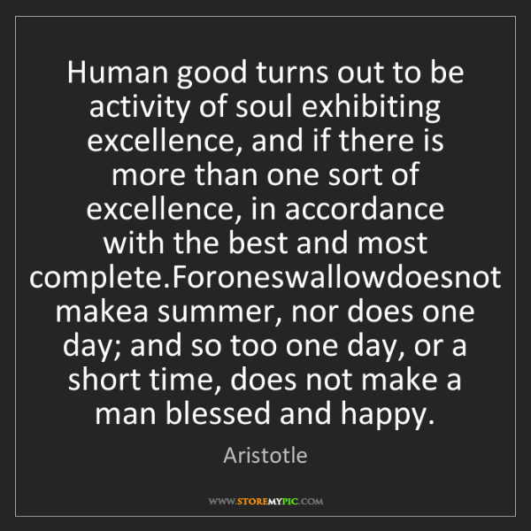 Aristotle: Human good turns out to be activity of soul exhibiting...