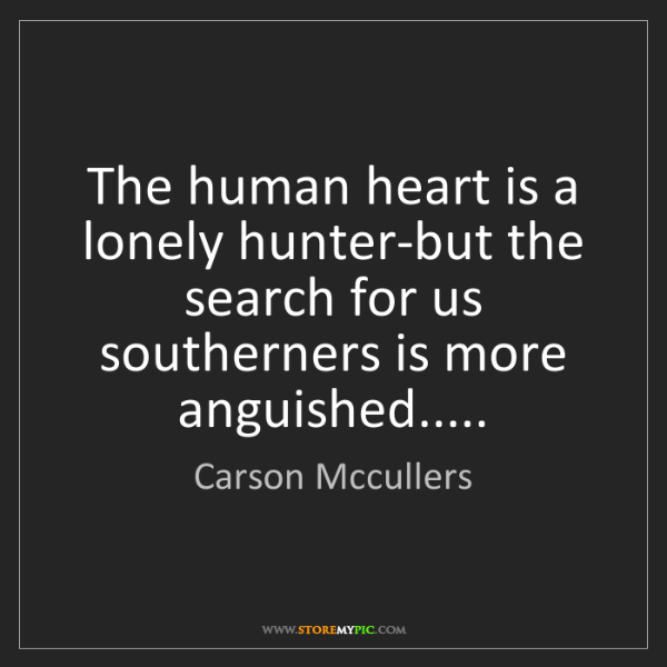 Carson Mccullers: The human heart is a lonely hunter-but the search for...