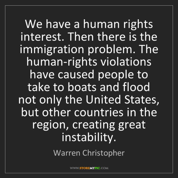 Warren Christopher: We have a human rights interest. Then there is the immigration...