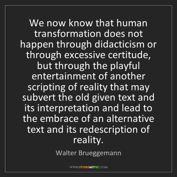 Walter Brueggemann: We now know that human transformation does not happen...