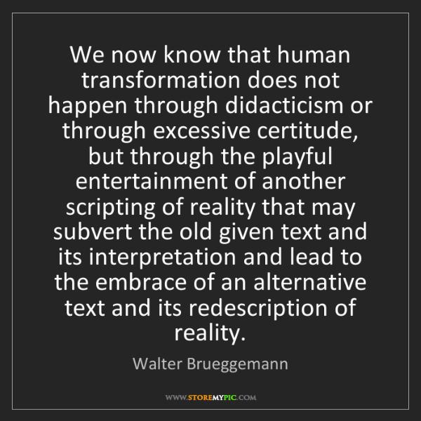 Walter Brueggemann: We now know that human transformation does not happen...
