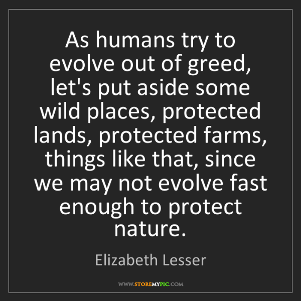 Elizabeth Lesser: As humans try to evolve out of greed, let's put aside...