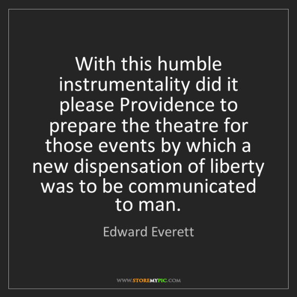 Edward Everett: With this humble instrumentality did it please Providence...