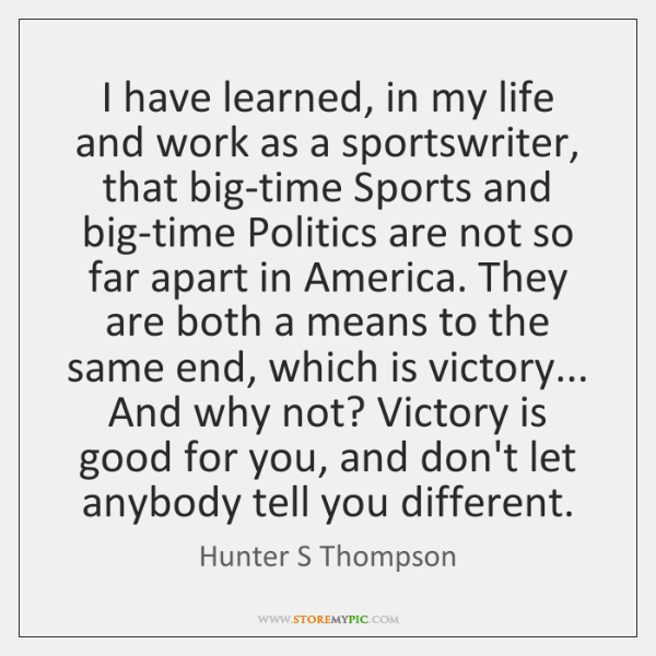 I have learned, in my life and work as a sportswriter, that ...