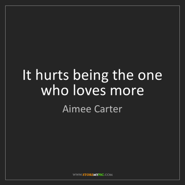 Aimee Carter: It hurts being the one who loves more