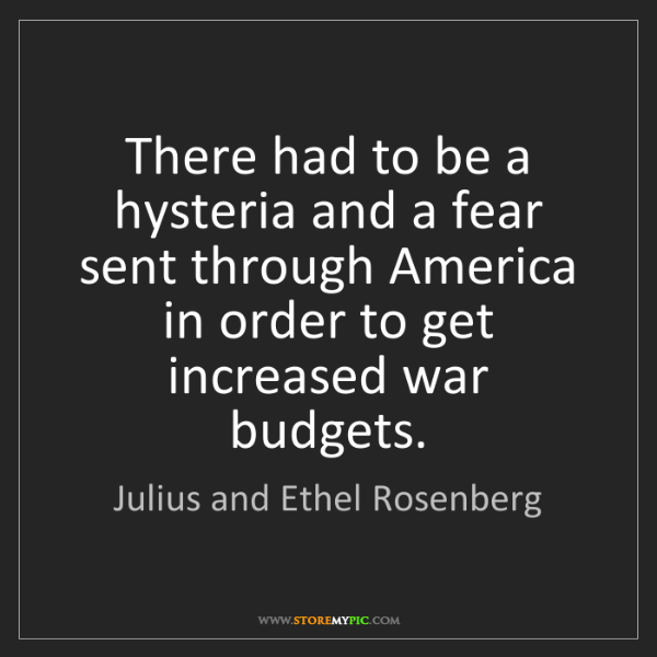 Julius and Ethel Rosenberg: There had to be a hysteria and a fear sent through America...