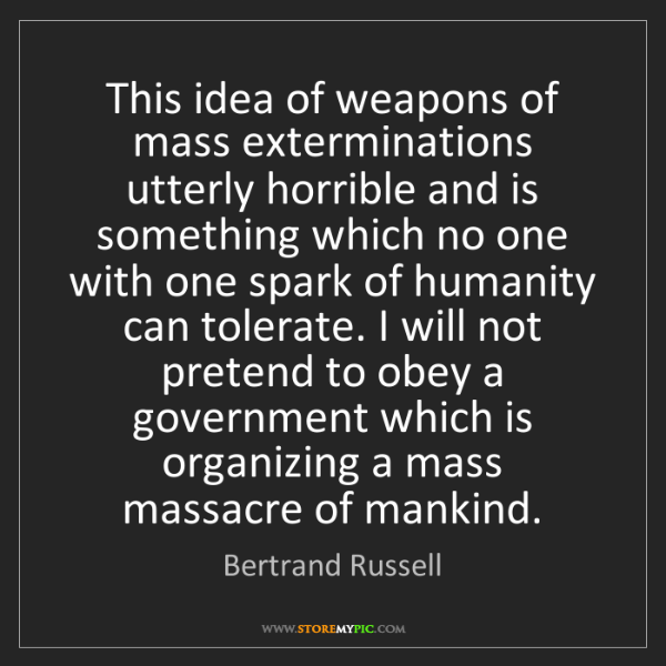 Bertrand Russell: This idea of weapons of mass exterminations utterly horrible...