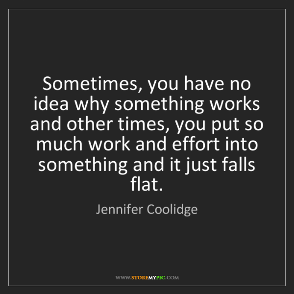 Jennifer Coolidge: Sometimes, you have no idea why something works and other...