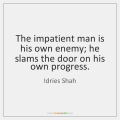 idries-shah-the-impatient-man-is-his-own-enemy-quote-on-storemypic-c695e