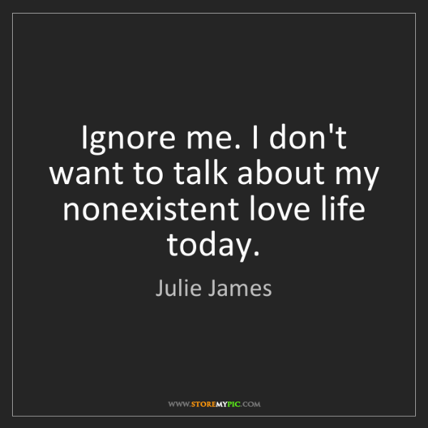 Julie James: Ignore me. I don't want to talk about my nonexistent...