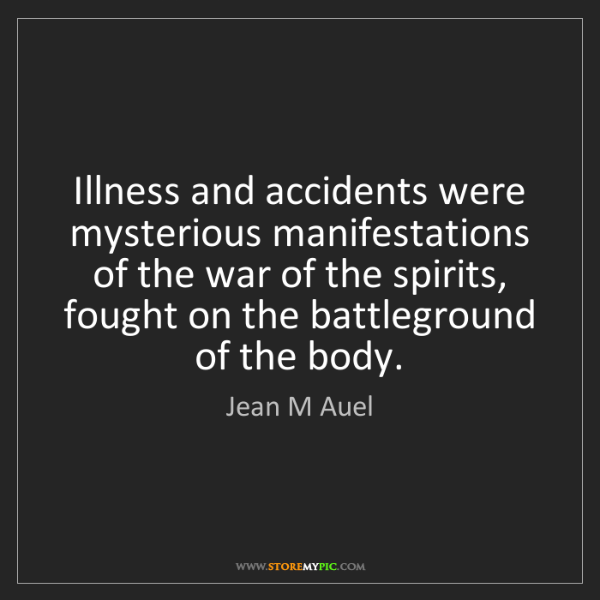 Jean M Auel: Illness and accidents were mysterious manifestations...