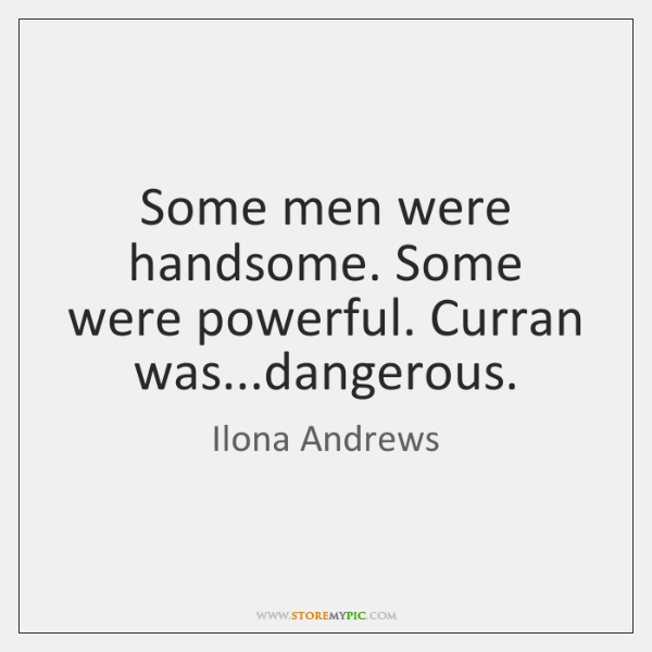 Some men were handsome. Some were powerful. Curran was...dangerous.