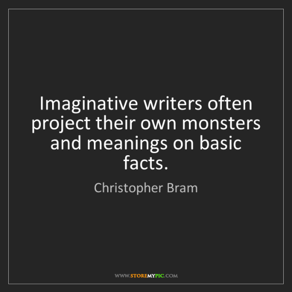 Christopher Bram: Imaginative writers often project their own monsters...