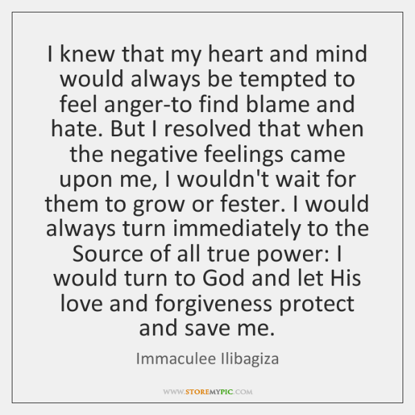 I knew that my heart and mind would always be tempted to ...