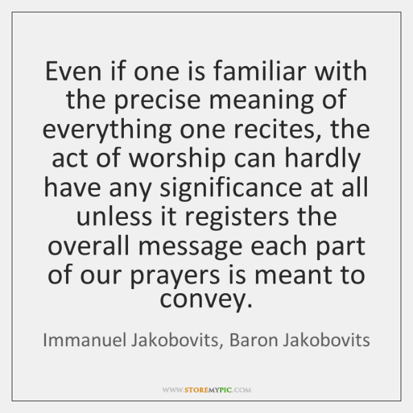 Even if one is familiar with the precise meaning of everything one ...