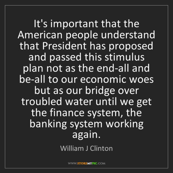 William J Clinton: It's important that the American people understand that...