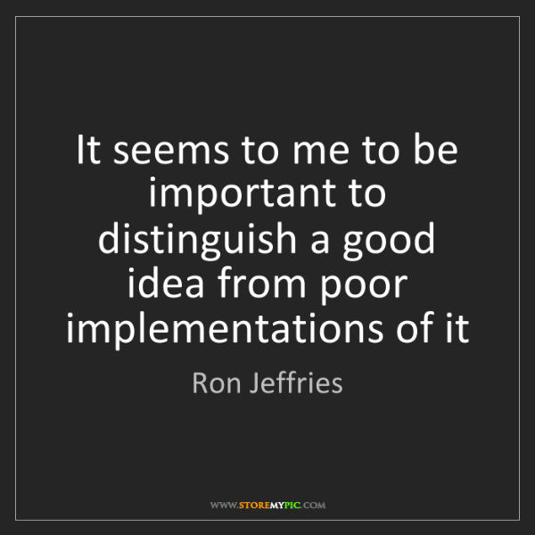 Ron Jeffries: It seems to me to be important to distinguish a good...