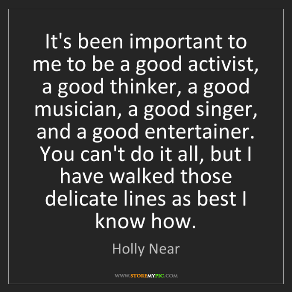 Holly Near: It's been important to me to be a good activist, a good...