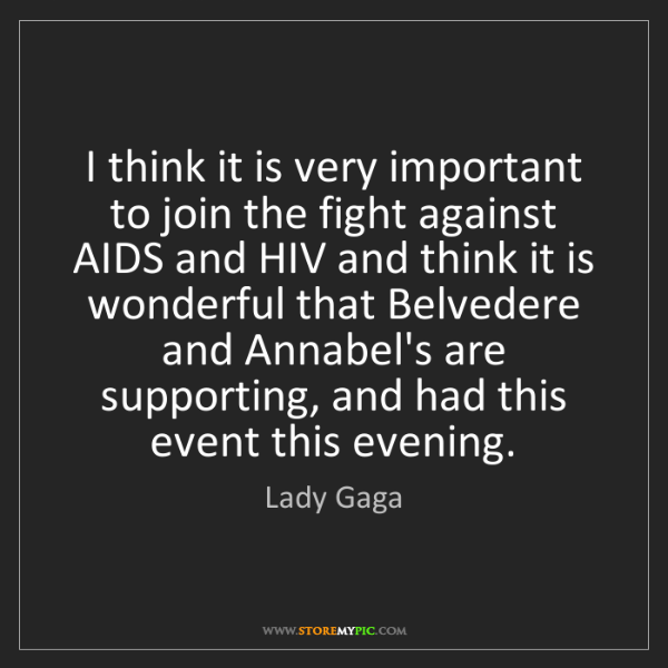 Lady Gaga: I think it is very important to join the fight against...