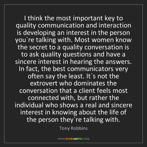 Tony Robbins: I think the most important key to quality communication...