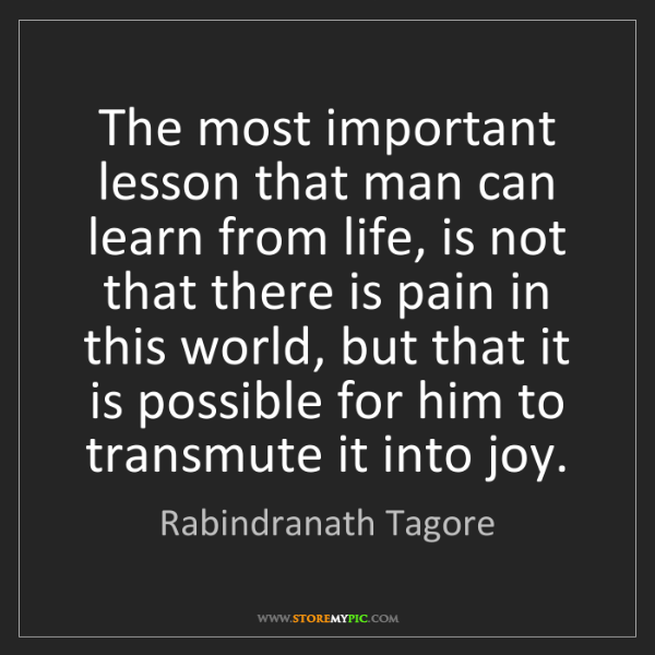Rabindranath Tagore: The most important lesson that man can learn from life,...