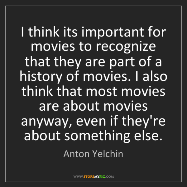 Anton Yelchin: I think its important for movies to recognize that they...