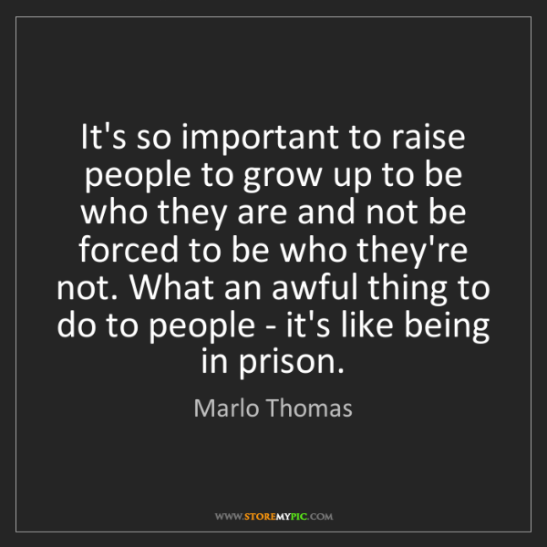 Marlo Thomas: It's so important to raise people to grow up to be who...