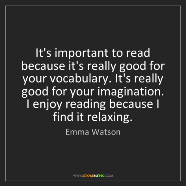 Emma Watson: It's important to read because it's really good for your...