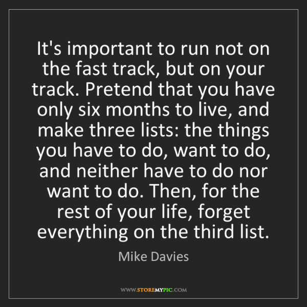 Mike Davies: It's important to run not on the fast track, but on your...