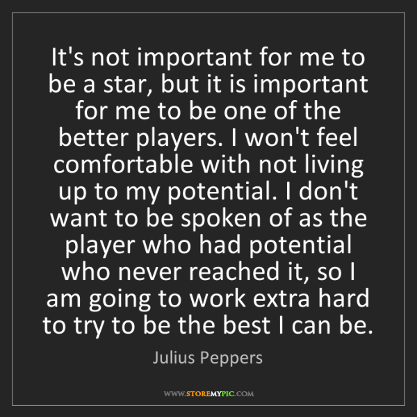 Julius Peppers: It's not important for me to be a star, but it is important...
