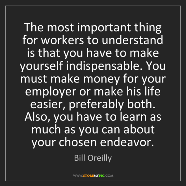 Bill Oreilly: The most important thing for workers to understand is...