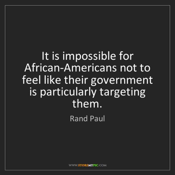 Rand Paul: It is impossible for African-Americans not to feel like...