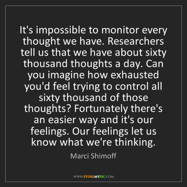 Marci Shimoff: It's impossible to monitor every thought we have. Researchers...