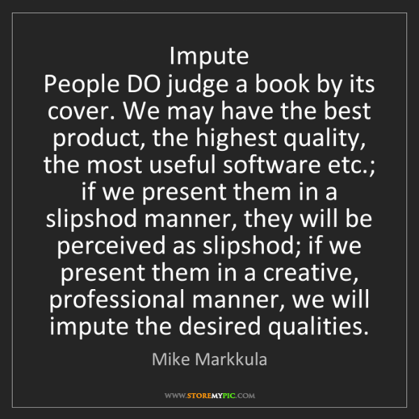 Mike Markkula: Impute  People DO judge a book by its cover. We may have...