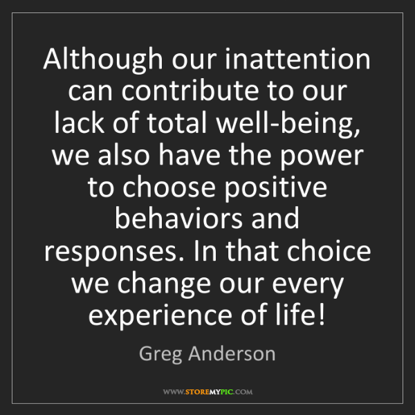 Greg Anderson: Although our inattention can contribute to our lack of...