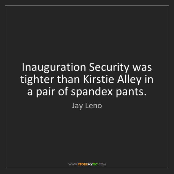 Jay Leno: Inauguration Security was tighter than Kirstie Alley...