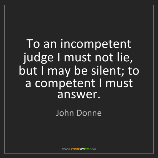 John Donne: To an incompetent judge I must not lie, but I may be...