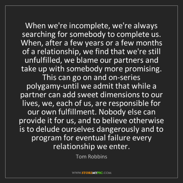 Tom Robbins: When we're incomplete, we're always searching for somebody...