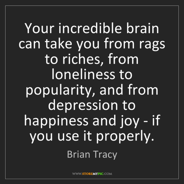 Brian Tracy: Your incredible brain can take you from rags to riches,...
