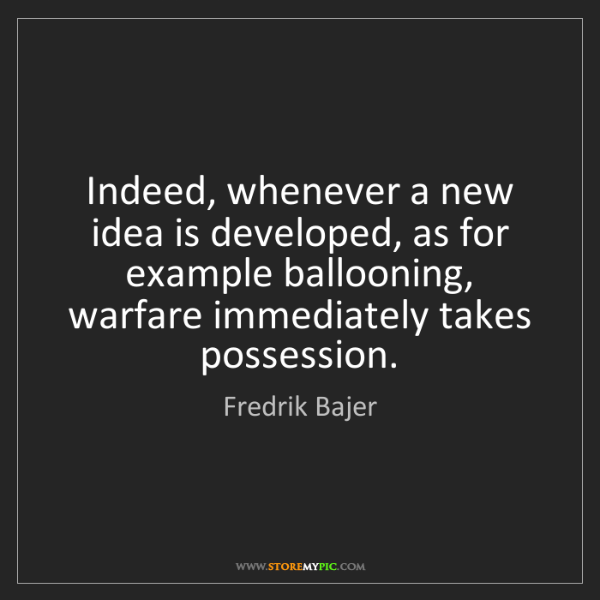 Fredrik Bajer: Indeed, whenever a new idea is developed, as for example...